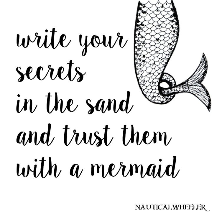 write your secrets in the sand and trust them with a mermaid