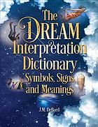 The dream interpretation dictionary : symbols, signs, and meanings
