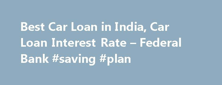 Best Car Loan in India, Car Loan Interest Rate – Federal Bank #saving #plan http://savings.nef2.com/best-car-loan-in-india-car-loan-interest-rate-federal-bank-saving-plan/  Personal Car Loan Pay KSEB Electricity Bill online Apply Online for Federal Bank SBI Credit Cards Zero Collateral Loans 60 Month Loan Tenure Club Your Income Avoid Penalty □ Two passport size photos each of the applicant/ and the co obligant □ Identity Proof – Passport / Voters ID / Driving License/ PAN Card / Aadhaar…