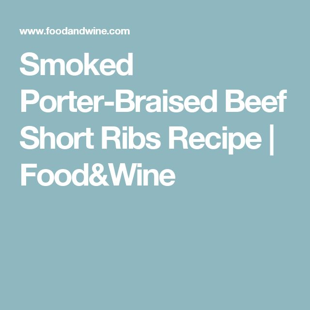 Smoked Porter-Braised Beef Short Ribs Recipe | Food&Wine