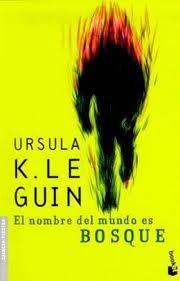 2º ESO: El nombre del mundo es Bosque, de Ursula K. Le Guin http://www.actualidadkd.com/resena-el-nombre-del-mundo-es-bosque-de-ursula-k-le-guin/