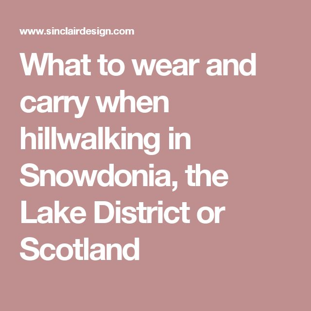 What to wear and carry when hillwalking in Snowdonia, the Lake District or Scotland