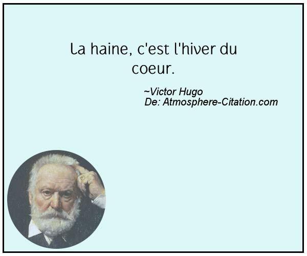 La haine, c'est l'hiver du coeur.  Trouvez encore plus de citations et de dictons sur: http://www.atmosphere-citation.com/populaires/la-haine-cest-lhiver-du-coeur.html?