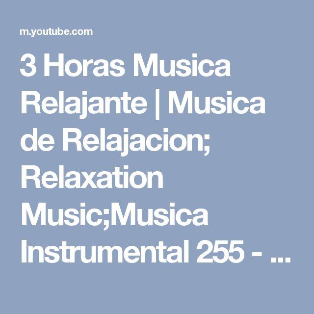 3 Horas Musica Relajante | Musica de Relajacion; Relaxation Music;Musica Instrumental 255 - YouTube