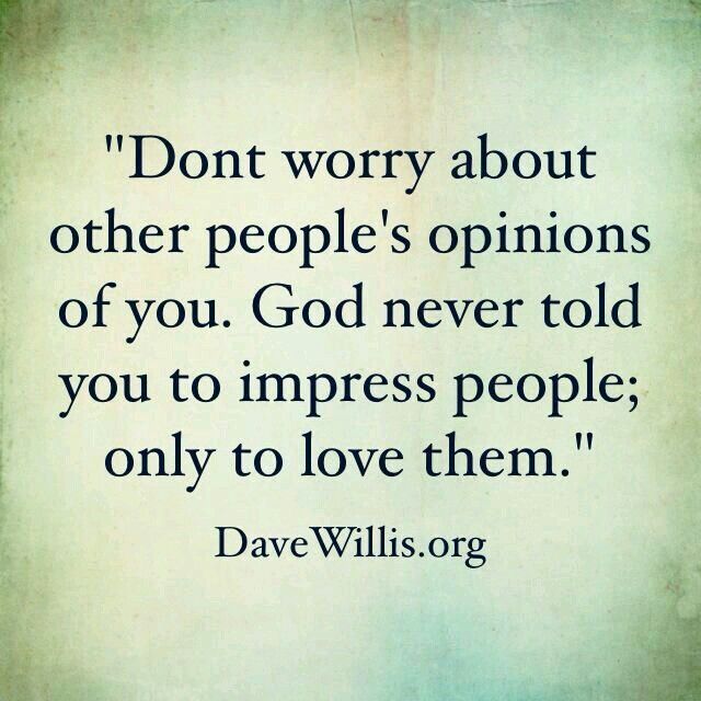 """Don't worry about other people's opinions of you. God never told you to impress people; only to love them."" ✅ DaveWillis.org"
