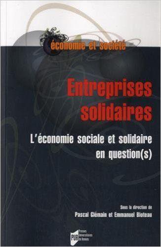 Entreprises solidaires : L'économie sociale et solidaire en question(s) - Pascal Glémain, Emmanuel Bioteau