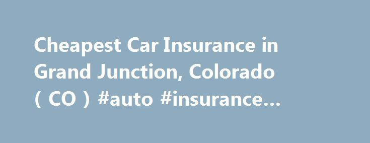 Cheap Car Insurance In Grand Junction Co