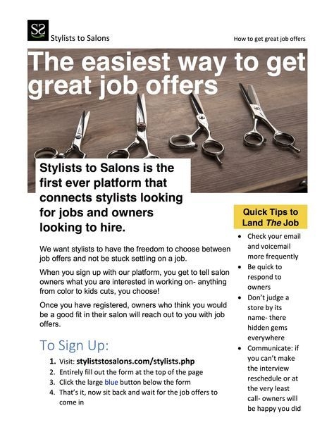 Sign up to get great salon job offers- for free! When you sign up with us we market your information out to local owners who then will reach out to you with job offers. Because every stylist is unique, we believe that every job offer also should be unique. We like to say we match stylists' needs with owners' wants.