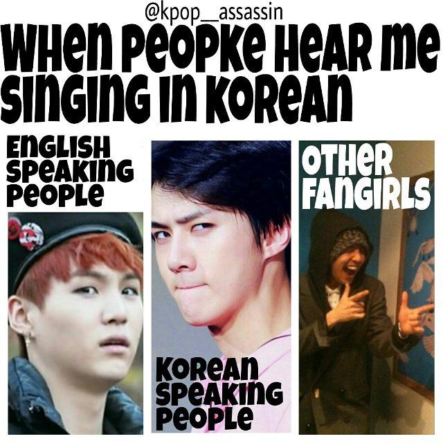 Yeahhhh, I try to sing korean but it's mostly jumbled words that don't make any sense but it sounds close enough where I think it sounds legit XD