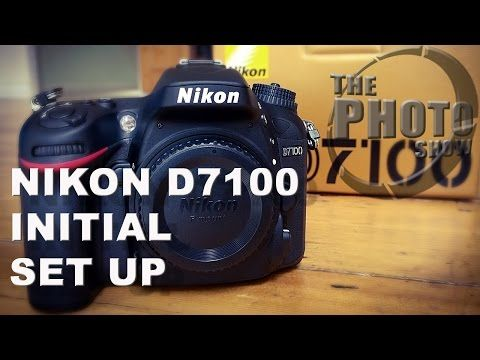 Nikon D7100 Initial Set Up - YouTube