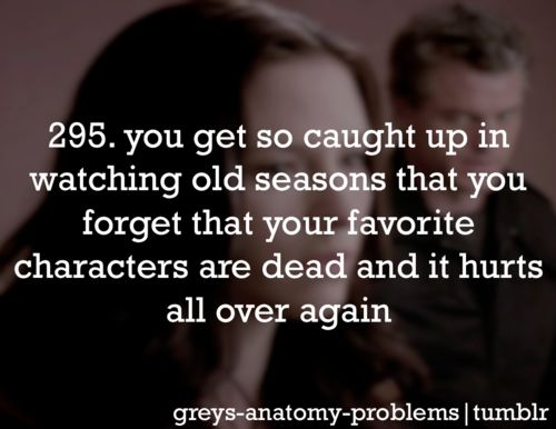 Grey's Anatomy Problems  Yeah I really miss George, Lexie, and Mark. <3 And Denny and Henry!