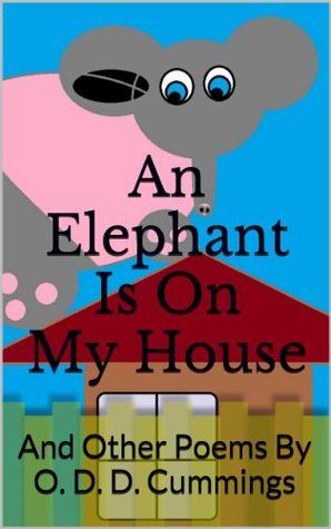 An Elephant Is On My House: And Other Poems By O. D. D. Cummings