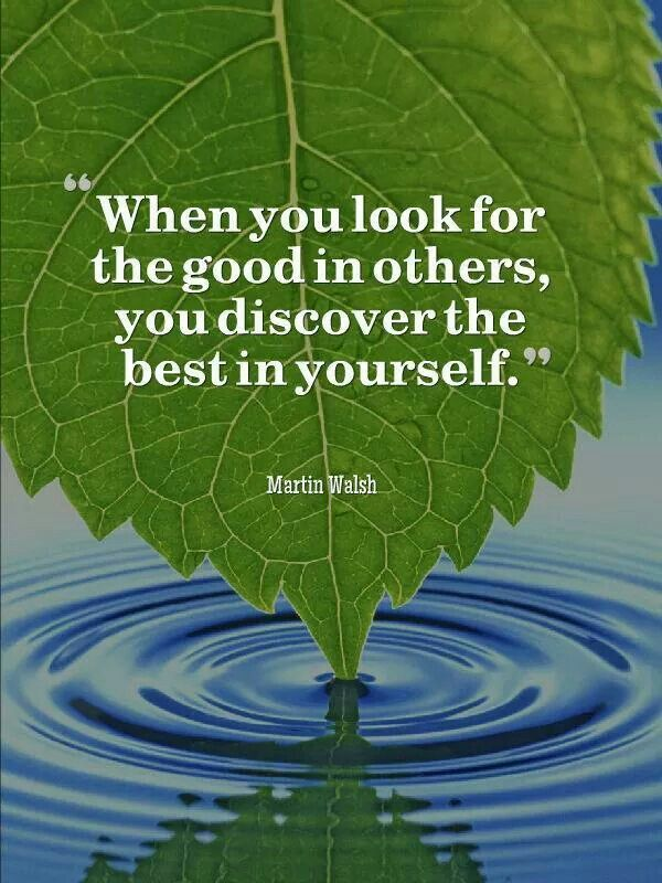 When you look for the good in others, you discover the