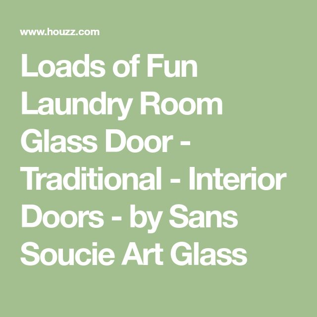 Loads of Fun Laundry Room Glass Door - Traditional - Interior Doors - by Sans Soucie Art Glass