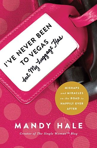 I've Never Been to Vegas, but My Luggage Has : Mishaps and Miracles on the Road to Happily Ever After, Mandy Hale