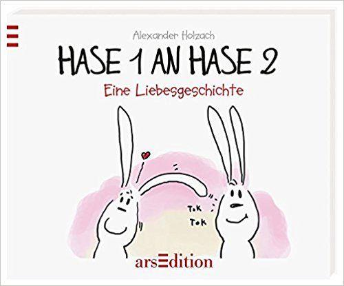 Hase 1 An Hase 2 Eine Liebesgeschichte Hasenbucher Holzach