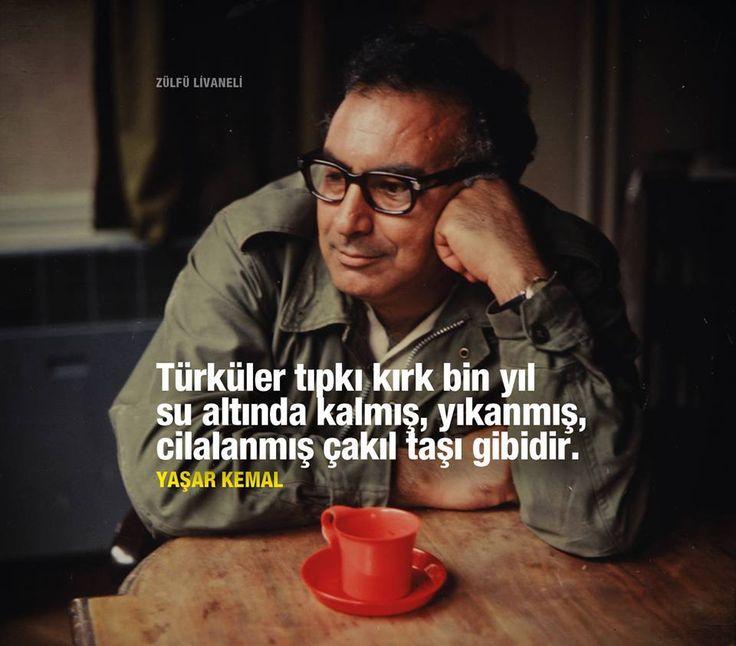 Türküler tıpkı kırk bin yıl su altında kalmış, yıkanmış, cilalanmış çakıl taşı gibidir.   - Yaşar Kemal  #türküler #yaşarkemal