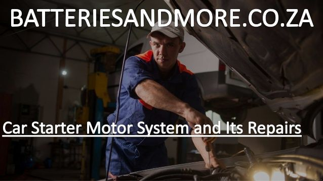 Car Starter Motor System Repairs In Johannesburg This is a procedure that takes milliseconds to happen and broken starter engines won't work and rather require Starter motor repairs. The starter frame work is comprised of various parts which may be what should be replaced or repaired so they can cooperate to make the starting process swift.