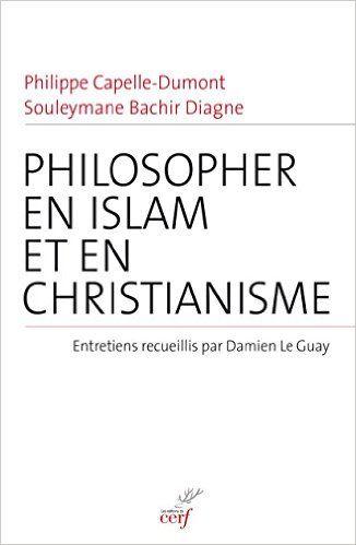 Philosopher en islam et en christianisme - Damien Le Guay
