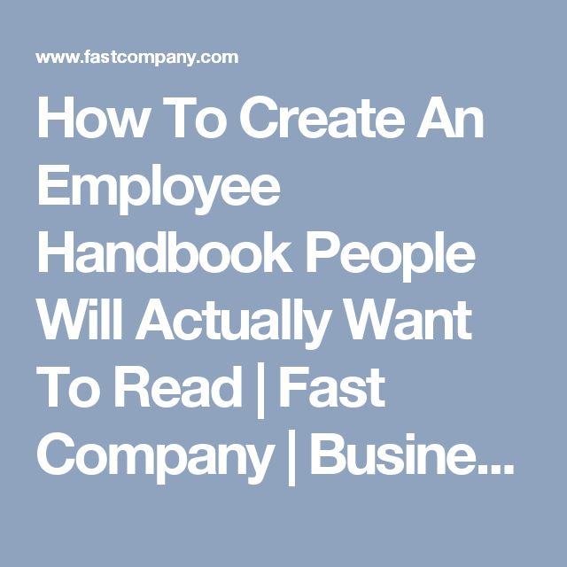 How To Create An Employee Handbook People Will Actually Want To Read | Fast Company | Business + Innovation