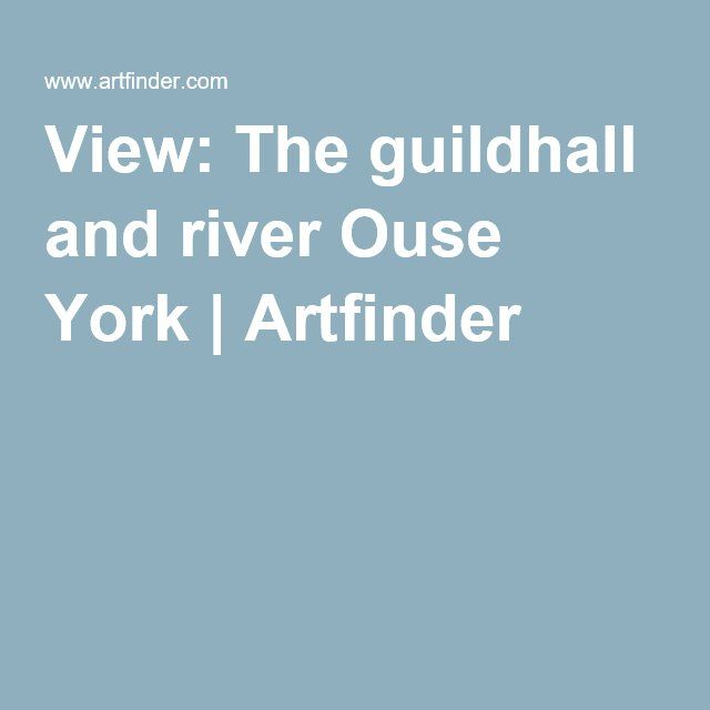 View: The guildhall and river Ouse York   Artfinder