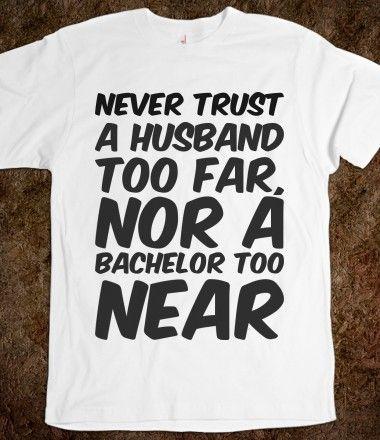 Never trust a husband too far, nor a bachelor too near, Bachelor and Bachelorette Sayings