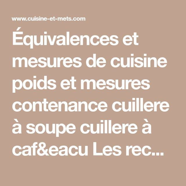 Équivalences et mesures de cuisine poids et mesures contenance cuillere à soupe cuillere à caf&eacu Les recettes de cuisine et mets