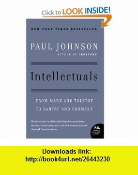 Intellectuals From Marx and Tolstoy to Sartre and Chomsky (P.S.) (9780061253171) Paul Johnson , ISBN-10: 0061253170  , ISBN-13: 978-0061253171 ,  , tutorials , pdf , ebook , torrent , downloads , rapidshare , filesonic , hotfile , megaupload , fileserve