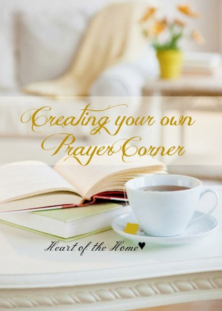 Ladies.. If you do not have a Prayer Corner, or quiet place you like to meet with the Lord,, Here are some tips on how to make one.  You can do it with only what you have in your home..  So let create your corner..