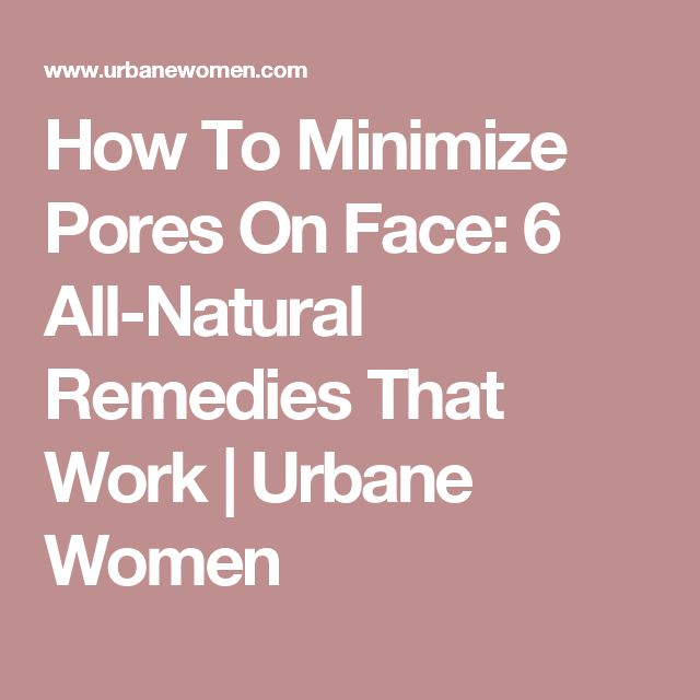 How To Minimize Pores On Face: 6 All-Natural Remedies That Work | Urbane Women