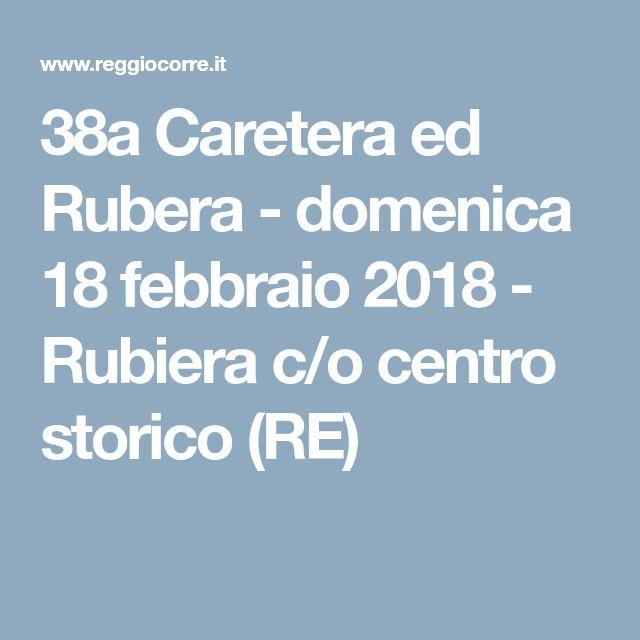 38a Caretera ed Rubera - domenica 18 febbraio 2018 - Rubiera c/o centro storico (RE)