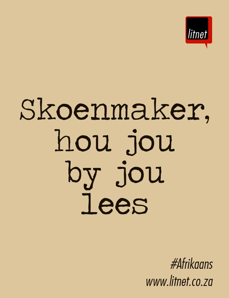 Skoenmaker, hou jou by jou lees. Afrikaanse Idiome & Uitdrukkings #litnet