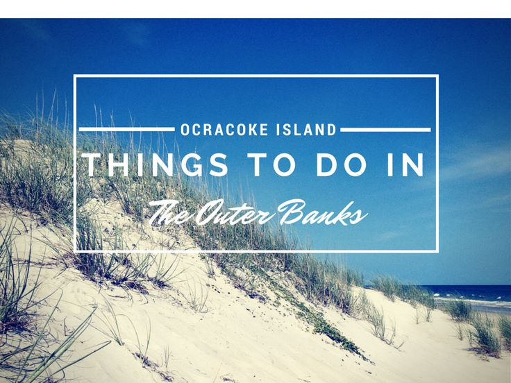 Ocracoke Island is sixteen miles long and is in the southern part of the Outer Banks and is known for gorgeous underdeveloped beaches.