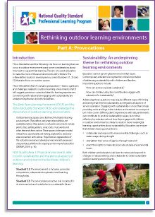 This e-Newsletter focuses on learning that can occur in outdoor environments and some considerations about how best to support that learning. The aim is to assist educators to make the most of these environments with children. This e-Newsletter (Part A) contains provocations—that is, questions and challenges related to outdoor learning environments. Connecting with nature and engaging with sustainability are underpinning themes.