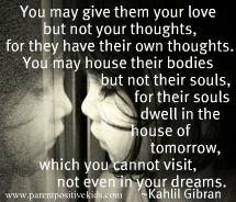 one of my favorites!  You may give them your love but not your thoughts