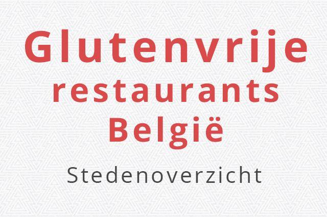Een lijst met met glutenvrije restaurants waar je glutenvrij kan eten in Antwerpen, Brugge, Brussel, Charleroi, Gent en Luik.