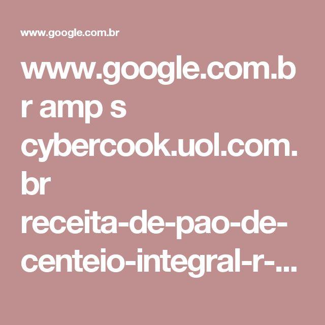 www.google.com.br amp s cybercook.uol.com.br receita-de-pao-de-centeio-integral-r-14-10155.html%3famp