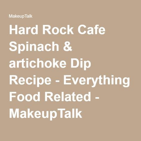 Hard Rock Cafe Spinach & artichoke Dip Recipe - Everything Food Related - MakeupTalk