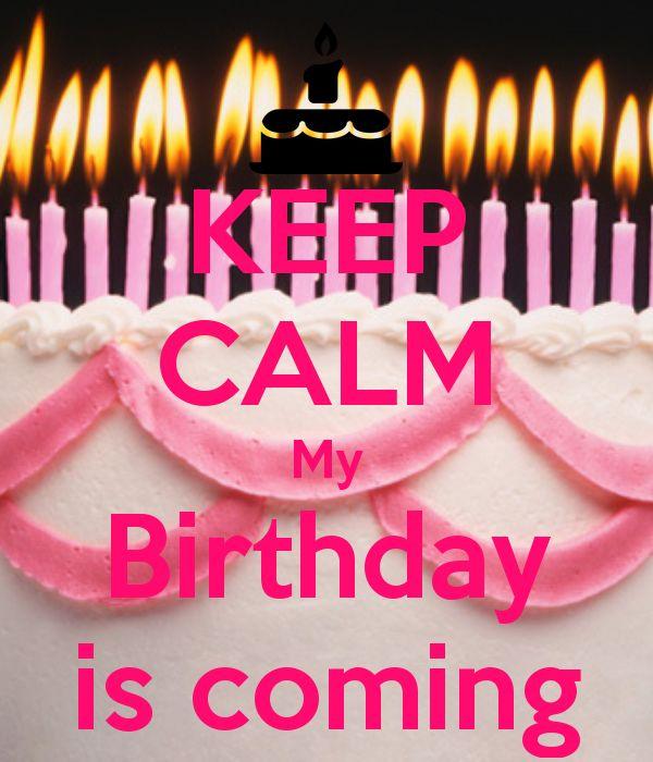 keep calm my birthday is coming | KEEP CALM My Birthday is coming