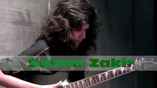 Saima Zakir: 'Burden' (Opeth) and Neal Schon Guitar Solo   Saima Zakir is Pakistan's first and only female electric guitarist who is proficient on the instrument in various music genres. She is a graduate of the Indus Valley School of Art and Architecture with a Degree in Design. Her relentless passion for music and playing the electric guitar took her to the National Academy of Performing Arts (NAPA) where she earned her Diploma in Music (Major in Guitars) under the tutelage of guitar…
