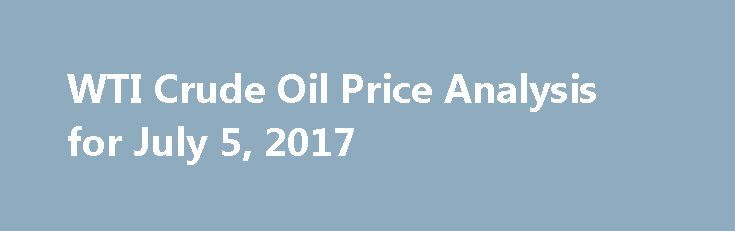 WTI Crude Oil Price Analysis for July 5, 2017 http://betiforexcom.livejournal.com/25969101.html  WTI crude oil continues on its climb, moving above a short-term rising trend line visible on the 1-hour time frame. A steeper trend line can be drawn to...The post WTI Crude Oil Price Analysis for July 5, 2017 appeared first on...The post WTI Crude Oil Price Analysis for July 5, 2017 appeared first on aroundworld24.com…