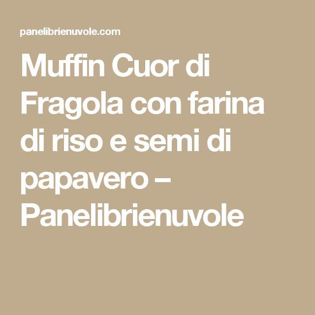 Muffin Cuor di Fragola con farina di riso e semi di papavero – Panelibrienuvole