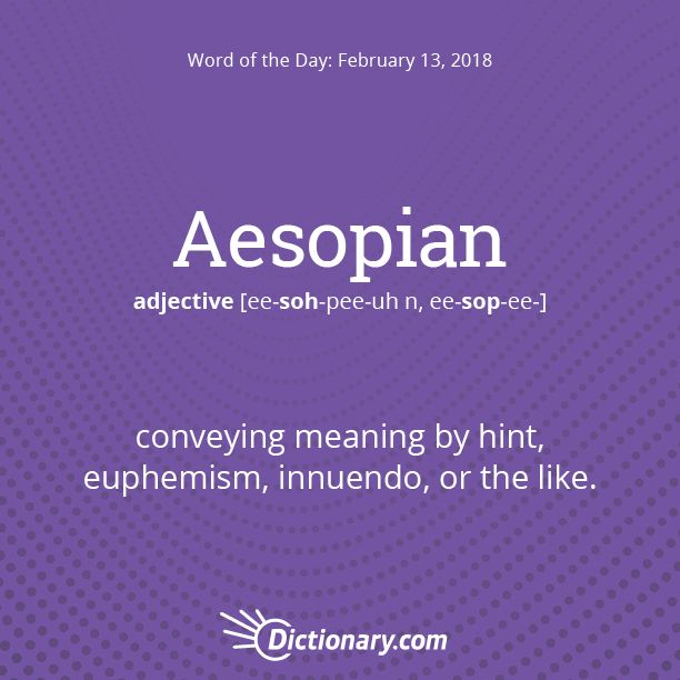 "Dictionary.com's Word of the Day - Aesopian - conveying meaning by hint, euphemism, innuendo, or the like: In the candidate's Aesopian language, ""soft on Communism"" was to be interpreted as ""Communist sympathizer."""