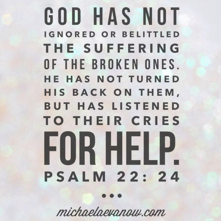 Psalm 22:24 - For any of you who feel like God doesn't listen or doesn't care, He does. He has a plan for the best. ♡