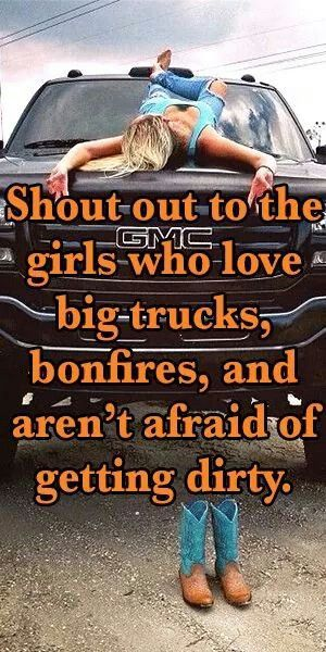 To the girls who love big trucks, bonfires, and aren't afraid of getting dirty