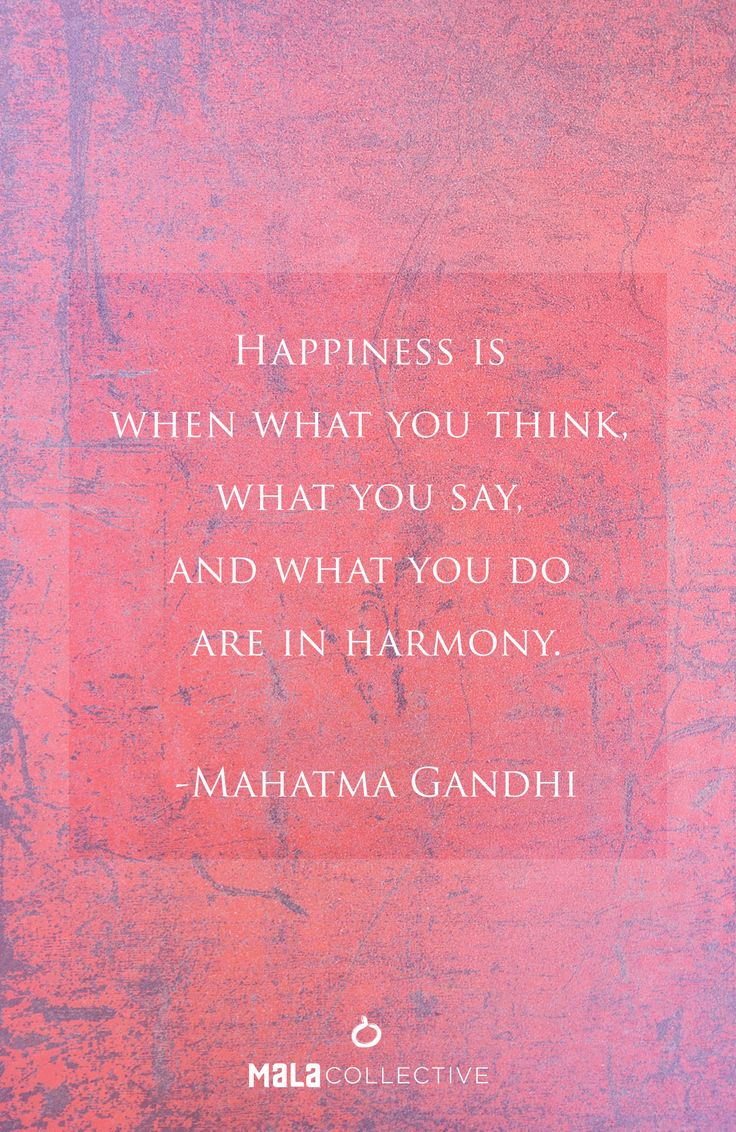 """""""Happiness is when what you think, what you say, and what you do are in harmony."""" -Gandhi"""