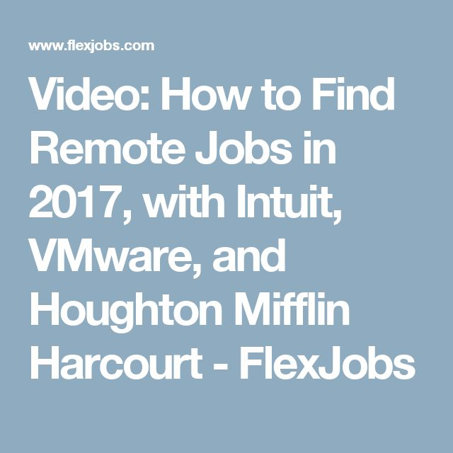 Video: How to Find Remote Jobs in 2017, with Intuit, VMware, and Houghton Mifflin Harcourt - FlexJobs
