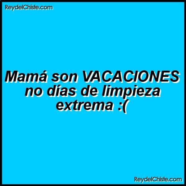 Mamá son VACACIONES no días de limpieza extrema :(