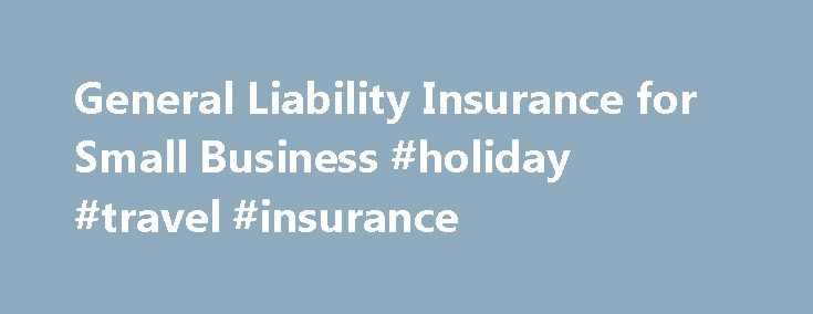 General Liability Insurance for Small Business #holiday #travel #insurance http://insurance.remmont.com/general-liability-insurance-for-small-business-holiday-travel-insurance/  #small business insurance # General liability insurance What is general liability insurance for businesses? General liability insurance protects your business from another person or business' claims of bodily injury, associated medical costs and damage to property. Call 866-925-6198 for a quote Examples of What is…