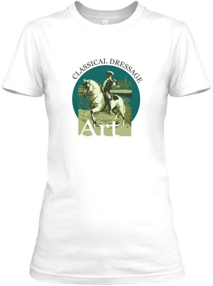 Classical Dressage is Art T-Shirt. | Teespring